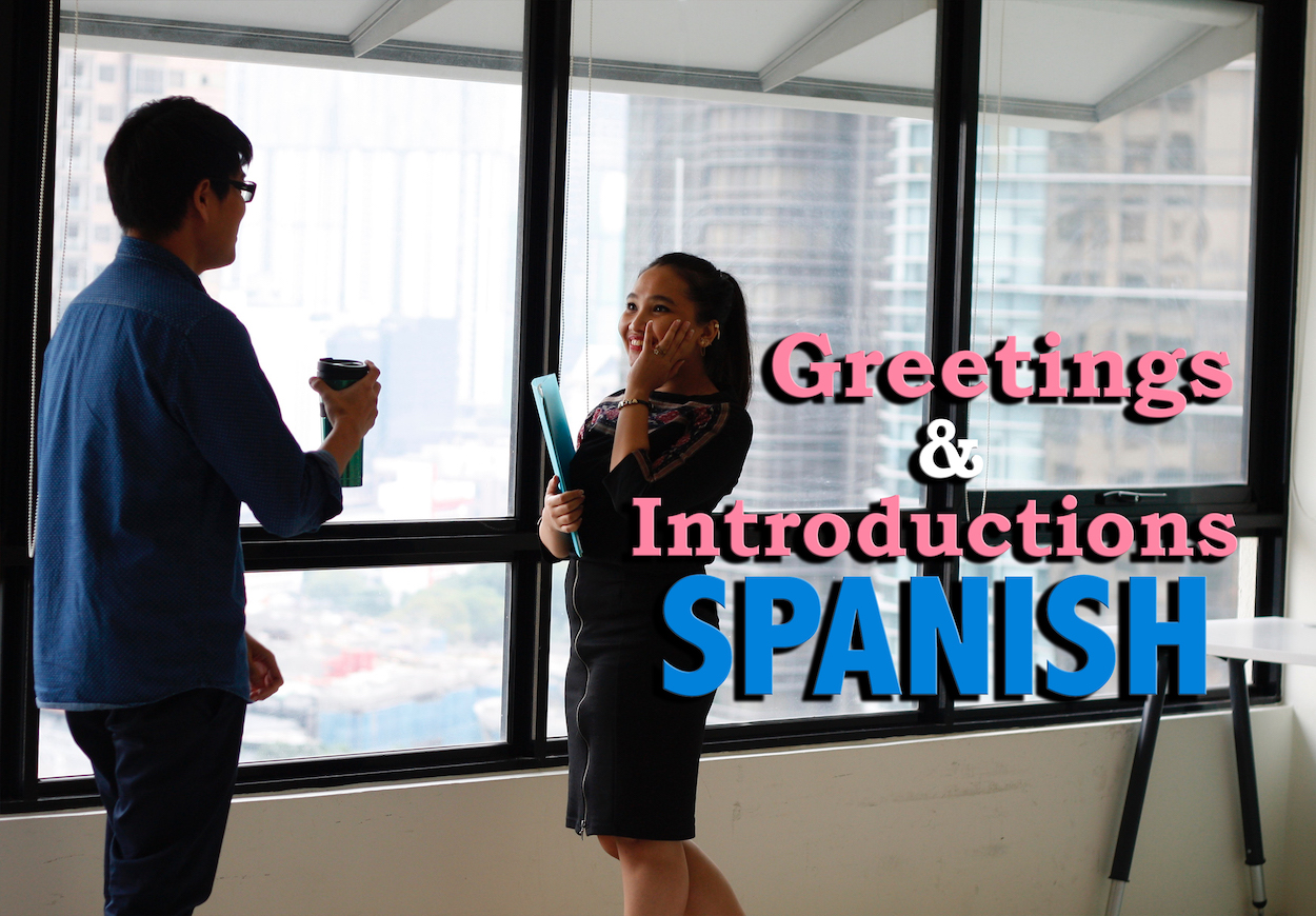 The Most Common Spanish Greetings Introductions And Goodbyes Touri